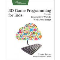 3D Game Programming for Kids Create Interactive Worlds with JavaScript