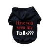 China Dogs Have You Seen My Balls???- Dog Hoodie: Wholesale Products for sale